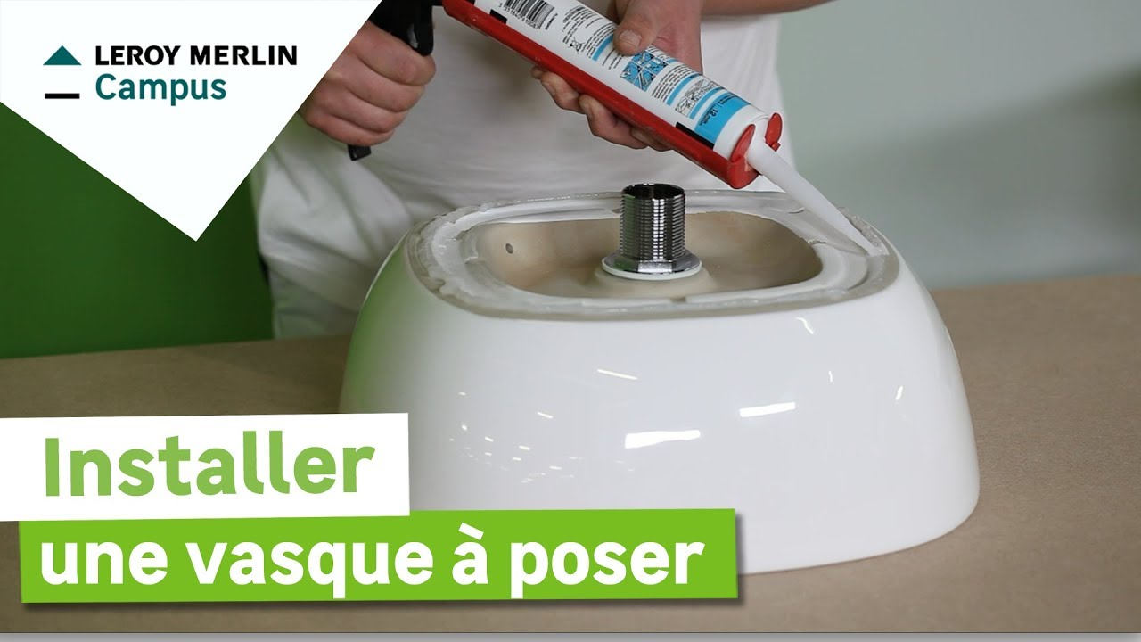 Comment Installer Une Vasque A Poser Leroy Merlin Youtube
