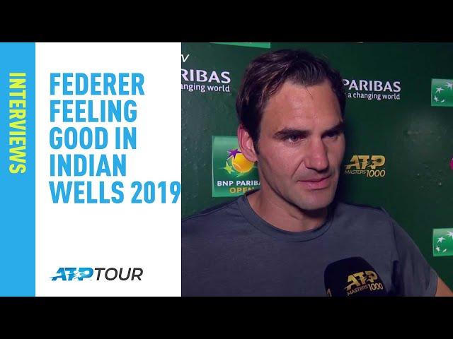 Federer Feeling Good In Indian Wells 2019