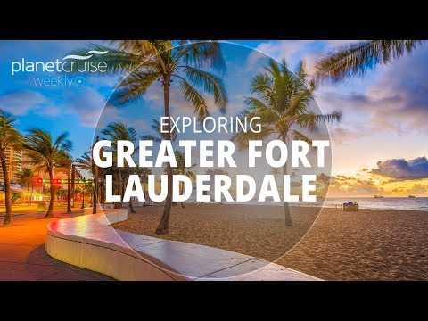 Exploring Greater Fort Lauderdale | Planet Cruise Weekly
