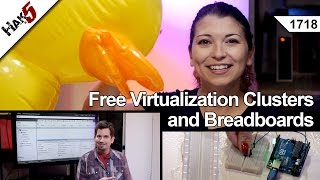 Free Virtualization Clusters and Breadboards, Hak5 1718