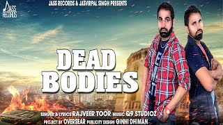 Dead Bodies | (Full Song) | Rajveer Toor | New Punjabi Songs 2018 | Latest Punjabi Songs 2018