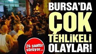 SON DAKİKA! Bursa'da Suriyelilerle Türkler arasında tehlikeli gerginlik! 24 SAATTİR SÜRÜYOR!