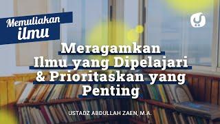 Memuliakan Ilmu #8: Meragamkan ilmu Dan Memprioritaskan Yang Penting Ustadz Abdullah Zaen, Lc., MA