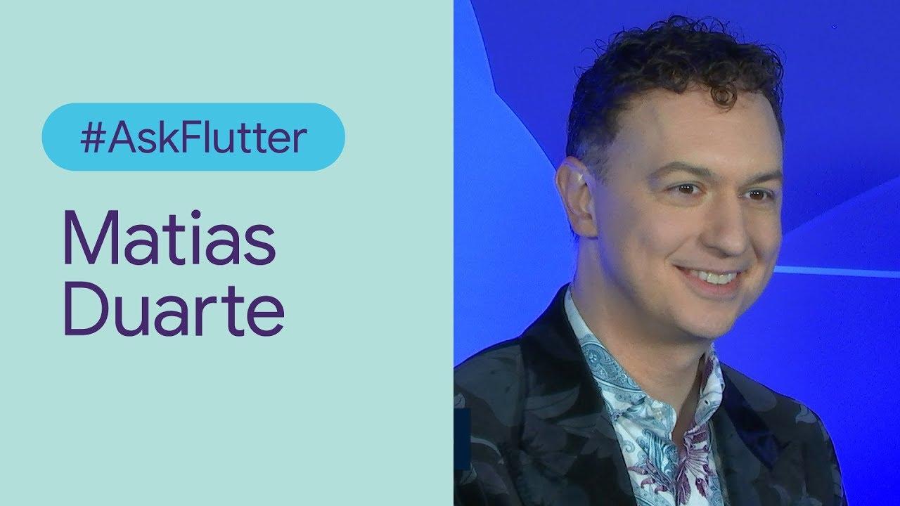#AskFlutter: Matias Duarte (Flutter Interact '19)