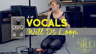 WILL IT LOOP? | Vocals (take 2) + Ditto Mic Looper