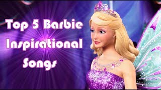 Top 5 | Barbie Inspirational  Songs