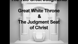 The Two Great Judgments: The Great White Throne & The Judgment Seat of Christ