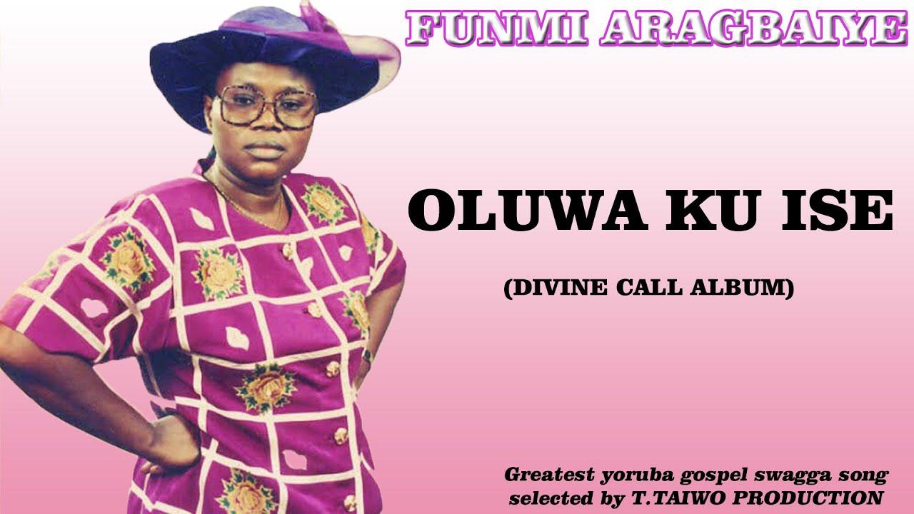 Download FUNMI ARAGBAIYE-OLUWA KU ISE (DIVINE CALL ALBUM)