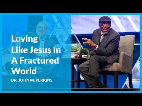 Loving like Jesus in a Fractured World with Dr. John M. Perkins