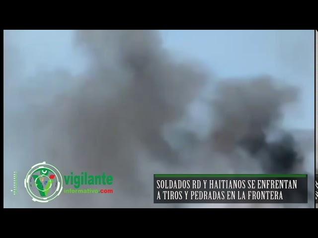 Soldados RD y haitianos se enfrentan a tiros y pedradas en la frontera