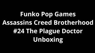 Funko Pop Games Assassins Creed Brotherhood #24 The Plague Doctor Unboxing