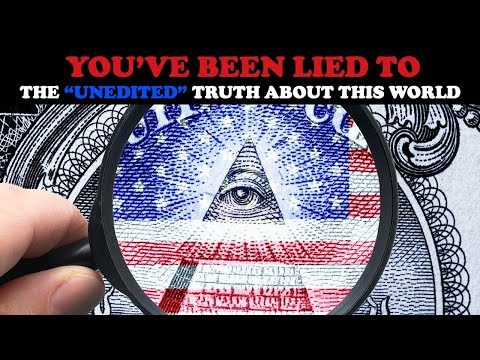 """YOU'VE BEEN LIED TO: THE """"UNEDITED"""" TRUTH ABOUT THIS WORLD"""
