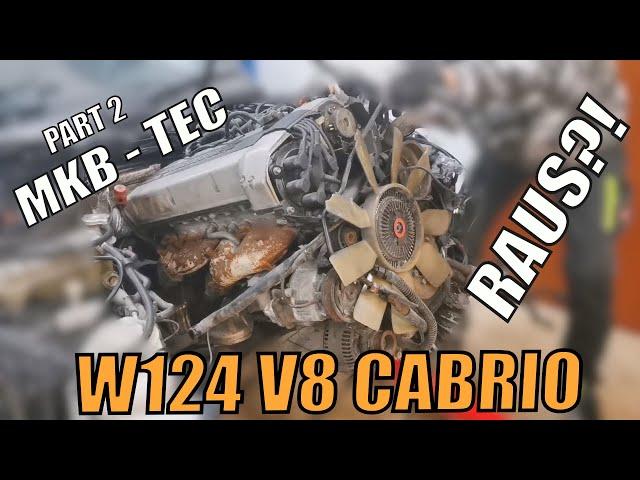 MKB TEC | Der Motor muss raus W124 V8 M119 Cabrio | Part 2