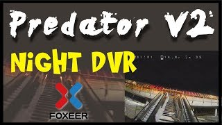 Night Predator   Foxeer Predator V2 1.8mm   FPV Night DVR raw test