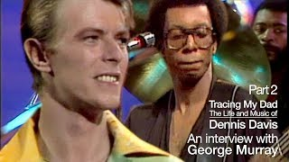 Tracing My Dad • The Life and Music of Dennis Davis • Vol. 8 with George Murray • Part 2