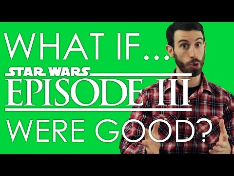 WHAT IF STAR WARS EPISODE III WERE GOOD? (Belated Media)