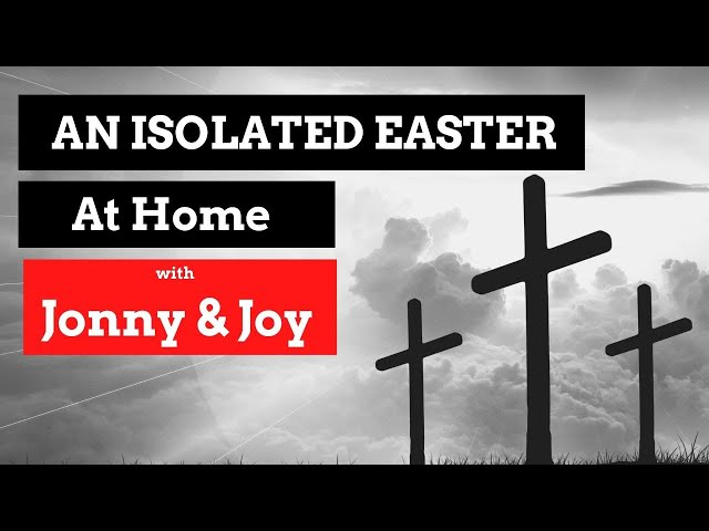An Isolated Easter at Home with Jonny & Joy