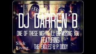 Dj Darren B Ft The Eagles & P Diddy - One of these Nights ill be Missing You (Audio)