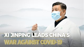 Xi Jinping leads China's war against COVID 19