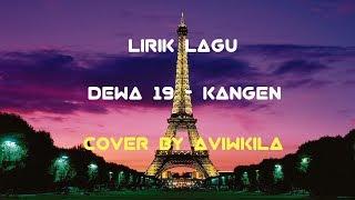 Lirik Lagu Kangen - Dewa 19 Cover by Aviwkila
