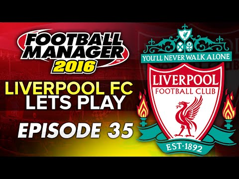 Liverpool FC - Episode 35 | Football Manager 2016 Let's Play
