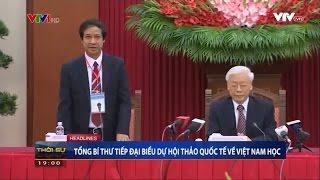 (VTV1 - Thời sự 19h 15/12/2016) Tổng bí thư tiếp đại biểu dự Hội thảo QT Việt Nam học s