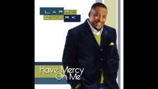 """Larry Clark """"Have Mercy On Me"""" (AUDIO)"""