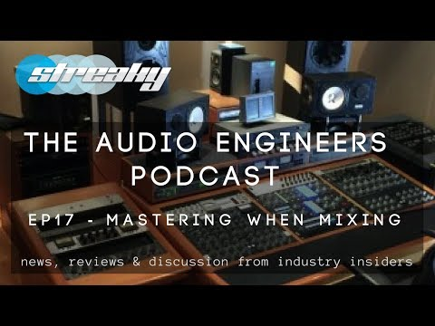MASTERING WHEN MIXING - The Audio Engineers Podcast EP17