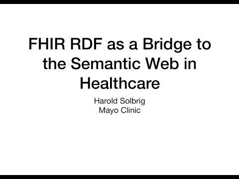 FHIR RDF as a Bridge to the Semantic Web in Healthcare - Harold Solbrig, Mayo Clinic (edited)