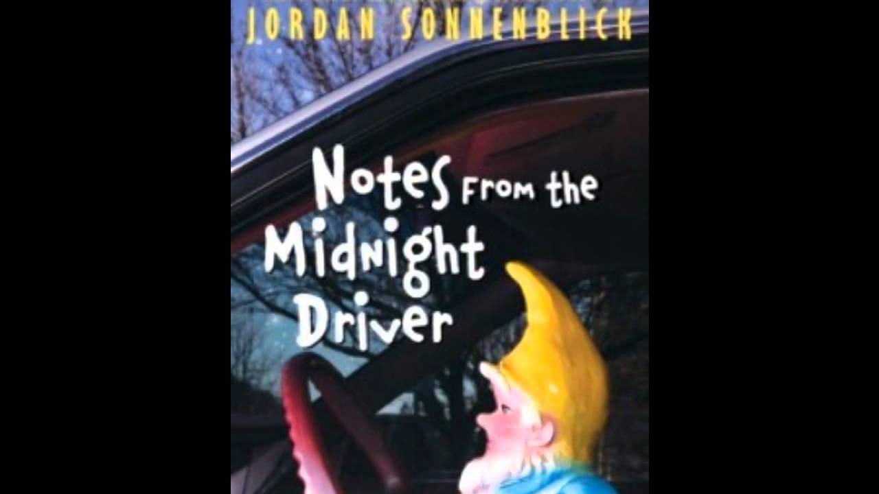 notes from the midnight driver 'notes from the midnight driver' is a fast paced book, so if you'd like to kill some time, grab this book now you may realize you're doing something far greater than killing time by the end if you're a writer looking for some techniques you could use, you should look at jordan sonnenblick, the author of this book.
