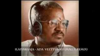 Ilaiyaraaja - Ada Veettukku (Mag X Remix)
