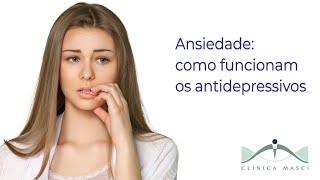 Ansiedade: como funcionam os antidepressivos