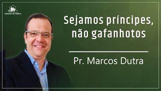 Sejamos príncipes, não gafanhotos - Pr.  Marcos Dutra - 05-08-2020