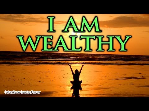 I AM WEALTHY - Powerful Affirmations To Manifest Abundance, Prosperity, Money, Mind Power