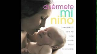 Duermete Mi Niño 12 , canciones de cuna para dormir y relajar al bebe - berceuse