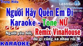 Karaoke Người Hãy Quên Em Đi Remix Tone Nữ Nhạc Sống   Trọng Hiếu