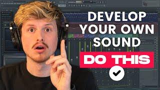 Develop Your Own Unique Sound... DO THIS