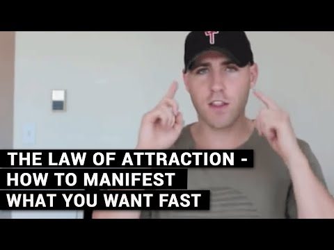 The Law Of Attraction - How To Manifest What You Want Fast