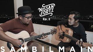 Nissan Fortz - SAMBILMAIN w/ Diat (Yovie & Nuno)