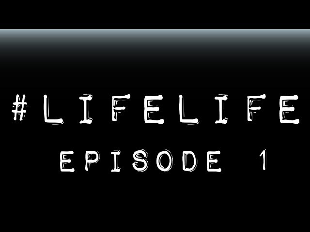 #lifelife (Episode 1)