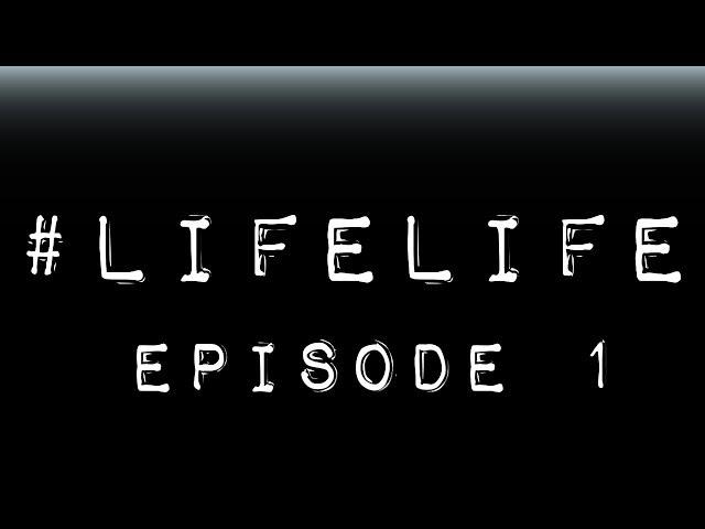 #lifelife (Episode 1)