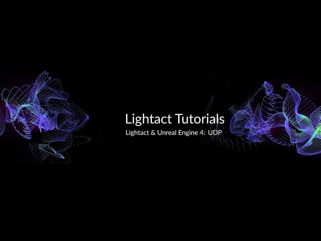Unreal Engine 4 & UDP with Lightact Media Server | Lightact