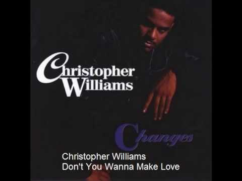 Christopher Williams  Dont You Wanna Make Love