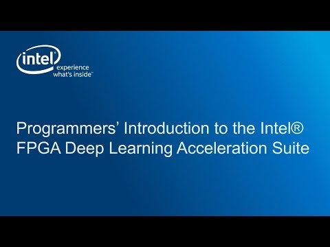 Programmers' Introduction to the Intel® FPGA Deep Learning Acceleration  Suite