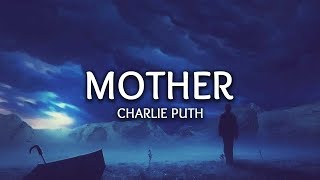 Charlie Puth ‒ Mother (Lyrics)