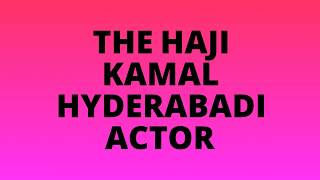 THE HAJI KAMAL HYDERABADI ACTOR