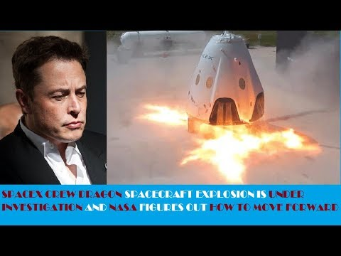 SpaceX Crew Dragon Spacecraft explosion is under investigation & NASA figures out how 2 move forward