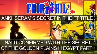 Fairy Tail - Secret Of Ankhseram, Nalu and Golden Plains Revealed ,Egypt Theory PART 1