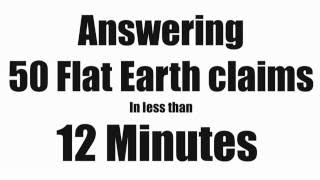 Flat Earth: Answering 50 claims in 12 minutes