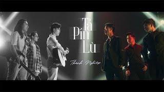 THÀNH NGHIỆP - TẢ PÍN LÙ | Official Music Video